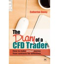The Diary of a CFD Trader: How to Make Serious Money from Contracts for Difference