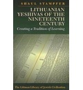 Lithuanian Yeshivas of the Nineteenth Century: Creating a Tradition of Learning
