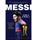 Messi 2013: The Inside Story of the Boy Who Became a Legend