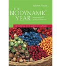 The Biodynamic Year: Increasing Yield, Quality and Flavour, 100 Helpful Tips for the Gardener or Smallholder
