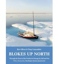 Blokes Up North: Through the Heart of the Northwest Passage by Sail and Oar