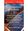The Solar Electricity Handbook 2009: A Simple, Practical Guide to Using Electric Solar Panels and Designing and Installing Photovoltaic Solar Pv Systems