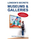 London's Secrets: Museums & Galleries: A Guide to Over 200 of the City's Top Attractions
