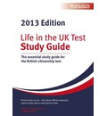 Life in the UK Test: Study Guide 2013: The Essential Study Guide for the British Citizenship Test
