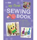 My First Sewing Book: 35 Easy and Fun Projects for Children Aged 7-11 Years Old