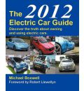 The Electric Car Guide 2012: Discover the Truth About Owning and Using an Electric Car