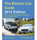 The Electric Car Guide 2015: Discover the Truth About Owning and Using Electric Cars