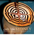Cafe Life Sydney: A Guide to the Neighbourhood Cafes