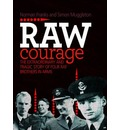 Raw Courage: The Extraordinary and Tragic Story of Four RAF Brothers in Arms