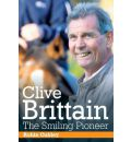 Clive Brittain: the Smiling Pioneer: The Biography of Clive Brittain