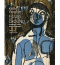 Keith Vaughan: Figure and Ground: Drawings, Prints and Photographs 1935 - 62