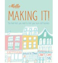 Mollie Makes: Making It!: The hard facts you need to start your own business