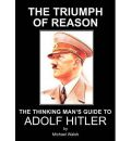 Triumph of Reason - The Thinking Man's Guide to Adolf Hitler