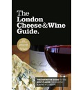 The London Cheese & Wine Guide: The Definitive Guide to the Best Places for Cheese & Wine in London