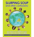 Slurping Soup and Other Confusions: True Stories and Activities to Help Third Culture Kids During Transition