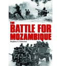 The Battle for Mozambique: The Frelimo - Renamo Struggle, 1977 - 1992