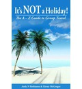 It's NOT a Holiday!: The A-Z Guide to Group Travel