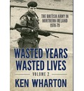 Wasted Years Wasted Lives: British Army in Northern Ireland 1978-79 v. 2