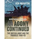 'An Agony Continued': The British Army in Northern Ireland 1980 - 83