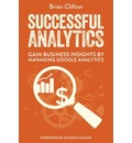 Successful Analytics: Gain Business Insights by Managing Google Analytics