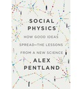 Social Physics: How Good Ideas Spread - The Lessons from a New Science