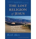 The Lost Religion of Jesus: Simple Living and Nonviolence in Early Christianity