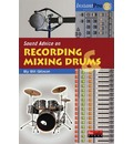 Sound Advice on Recording and Mixing Drums