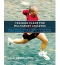 Training Plans for Multisport Athletes: Your Essential Guide to Triathlon, Duathlon, Xterra, Ironman and Endurance Racing