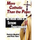 More Catholic Than the Pope: An Inside Look at Extreme Traditionalism
