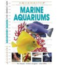 Marine Aquariums: Todays Essential Guide to Creating