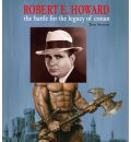 Robert E. Howard: The Battle for the Legacy of Conan