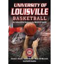 University of Louisville Basketball: An Interactive Guide to the World of Sports