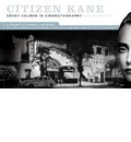 """The """"Citizen Kane"""" Crash Course on Cinematography: A Wildly Fictional Account of How Orson Welles Learned Everything About the Art of Cinematography in Half an Hour... or, Was it a Weekend?"""