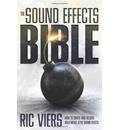 The Sound Effects Bible: How to Create and Record Hollywood Style Sound Effects