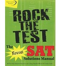 Rock the Test: The Newest SAT Solutions Manual to the College Board's Official SAT Study Guide