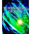 Neuroengineering: The Future - Virtual Minds and the Creation of Immortality