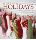 Home for the Holidays: Creative Ideas for Making the Holidays Memorable