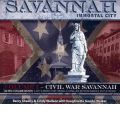 Savannah, Immortal City, Volume 1: Civil War Savannah: An Epic IV Volume History: A City & People That Forged a Living Link Between America, Past & Present