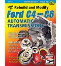 How to Rebuild and Modify Ford C4 and C6 Automatic Transmissions: Includes Complete Step-by-step Rebuilds -  Transmission Installation and Removal Tips