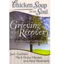 Chicken Soup for the Soul: Grieving and Recovery: 101 Inspirational and Comforting Stories about Surviving the Loss of a Loved One