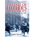 Fall of Hitler's Fortress City: The Battle for Konigsberg 1945