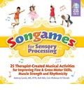 Songames for Sensory Processing: 25 Therapist-Created Musical Activities for Imprivong Fine and Gross Motor Skills, Muscle Strength and Rhythmicity