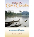 How to Cook a Crocodile: A Memoir with Recipes