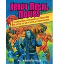 Heavy Metal Movies: From Anvil to Zardoz, the 666 Most Headbanging Movies of All Time