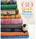 60 Quick Baby Blankets: Cute & Cuddly Knits in 220 Superwash[registered] and 128 Superwash from Cascade Yarns