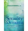 Sexuality and Dementia: Compassionate and Practical Strategies for Dealing with Unexpected and Inappropriate Behaviors