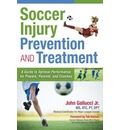 Soccer Injury Prevention and Treatment: A Guide to Optimal Performance for Players, Parents, and Coaches