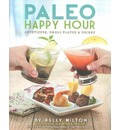 Paleo Happy Hour: Appetizers, Small Plates and Drinks