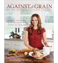 Against All Grain: Delectable Paleo Recipes to Eat Well and Feel Great