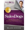 Sales Dogs: You Don't Have to be an Attack Dog to Explode Your Income